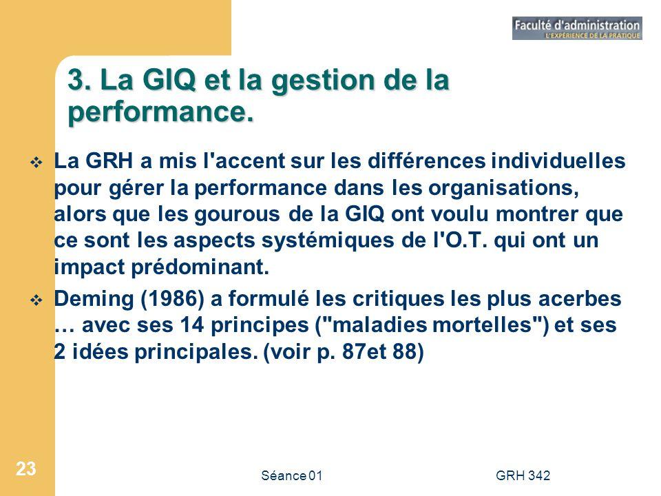Séance 01GRH 342 23 3. La GIQ et la gestion de la performance. La GRH a mis l'accent sur les différences individuelles pour gérer la performance dans