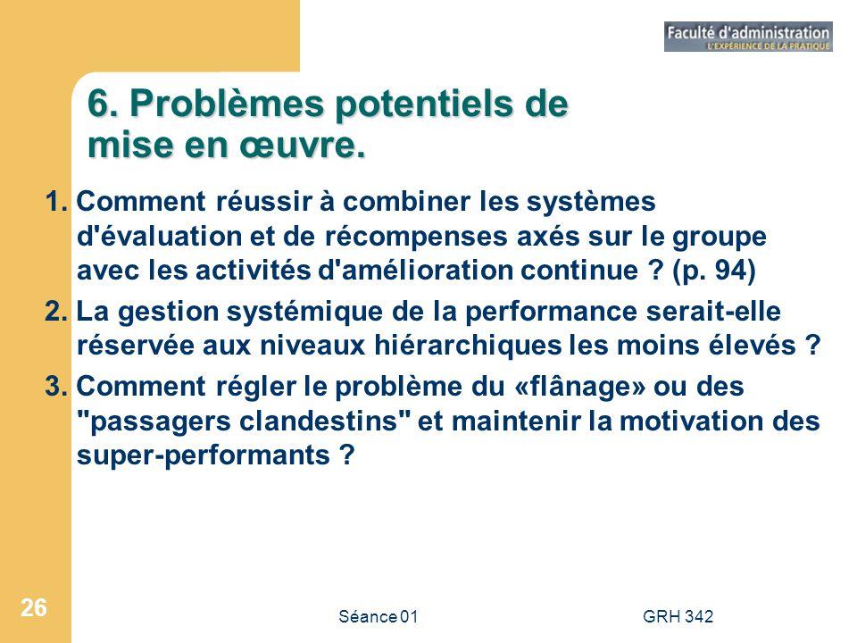 Séance 01GRH 342 26 6. Problèmes potentiels de mise en œuvre. 1. Comment réussir à combiner les systèmes d'évaluation et de récompenses axés sur le gr