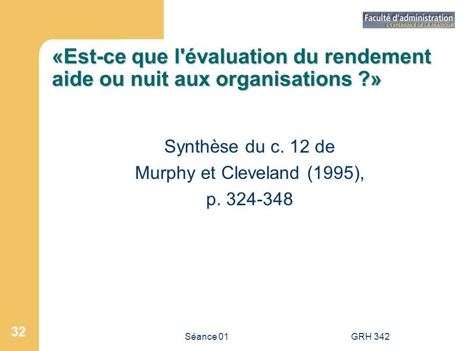 Séance 01GRH 342 32 «Est-ce que l'évaluation du rendement aide ou nuit aux organisations ?» Synthèse du c. 12 de Murphy et Cleveland (1995), p. 324-34