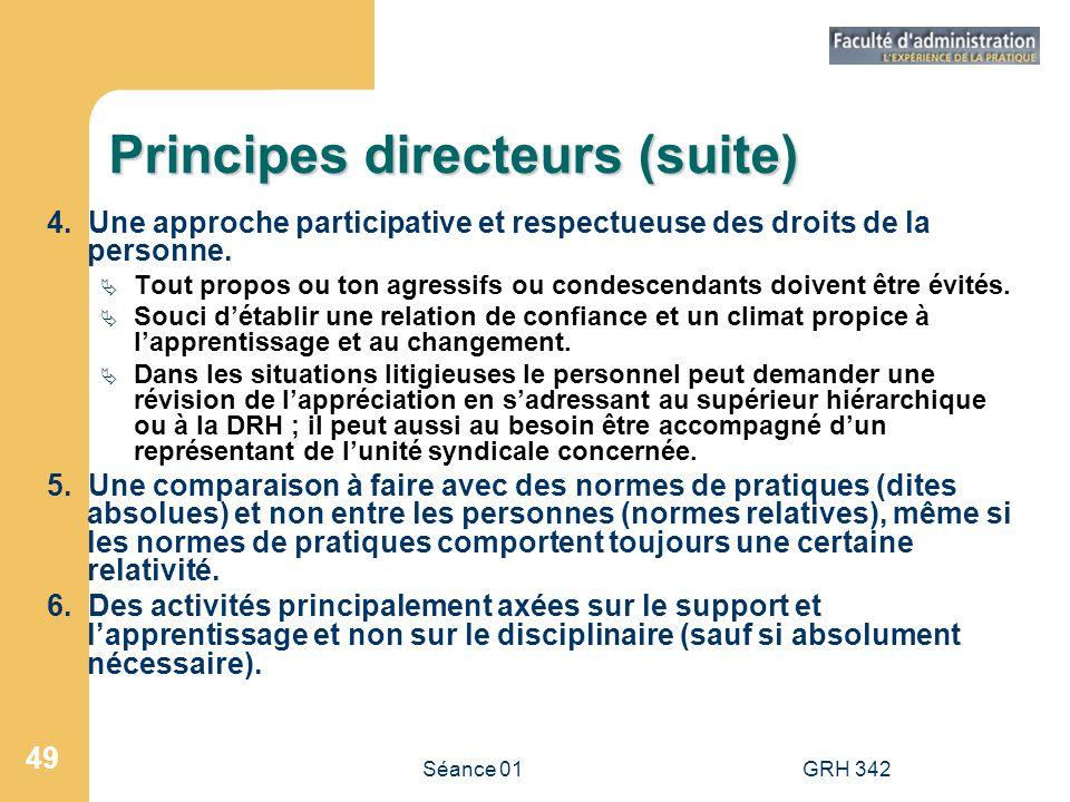 Séance 01GRH 342 49 Principes directeurs (suite) 4. Une approche participative et respectueuse des droits de la personne. Tout propos ou ton agressifs