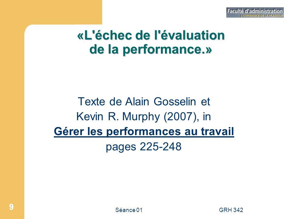 Séance 01GRH 342 9 «L'échec de l'évaluation de la performance.» Texte de Alain Gosselin et Kevin R. Murphy (2007), in Gérer les performances au travai