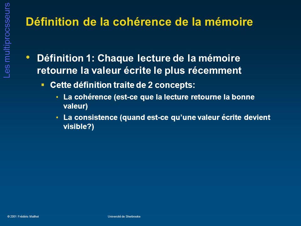 © 2001 Frédéric MailhotUniversité de Sherbrooke Les multiprocsseurs Définition de la cohérence de la mémoire Définition 1: Chaque lecture de la mémoir