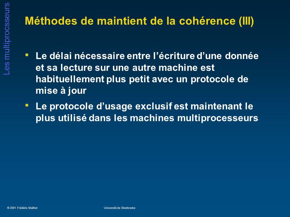 © 2001 Frédéric MailhotUniversité de Sherbrooke Les multiprocsseurs Méthodes de maintient de la cohérence (III) Le délai nécessaire entre lécriture du