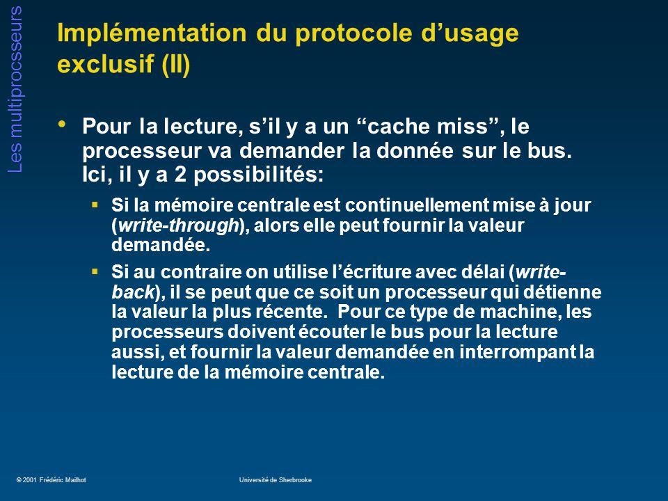 © 2001 Frédéric MailhotUniversité de Sherbrooke Les multiprocsseurs Implémentation du protocole dusage exclusif (II) Pour la lecture, sil y a un cache