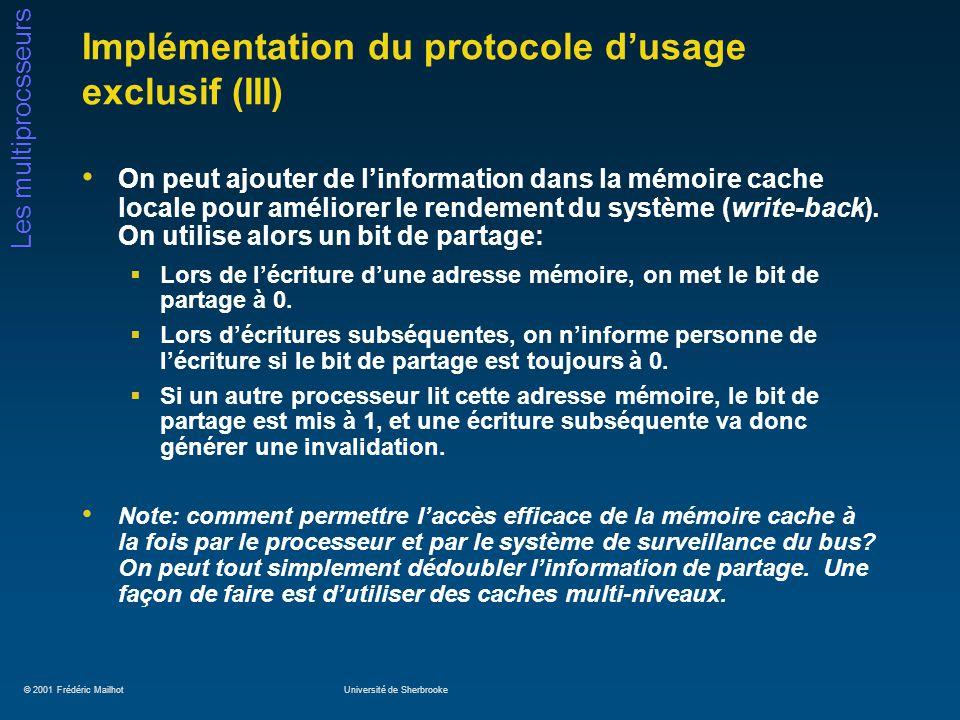 © 2001 Frédéric MailhotUniversité de Sherbrooke Les multiprocsseurs Implémentation du protocole dusage exclusif (III) On peut ajouter de linformation dans la mémoire cache locale pour améliorer le rendement du système (write-back).