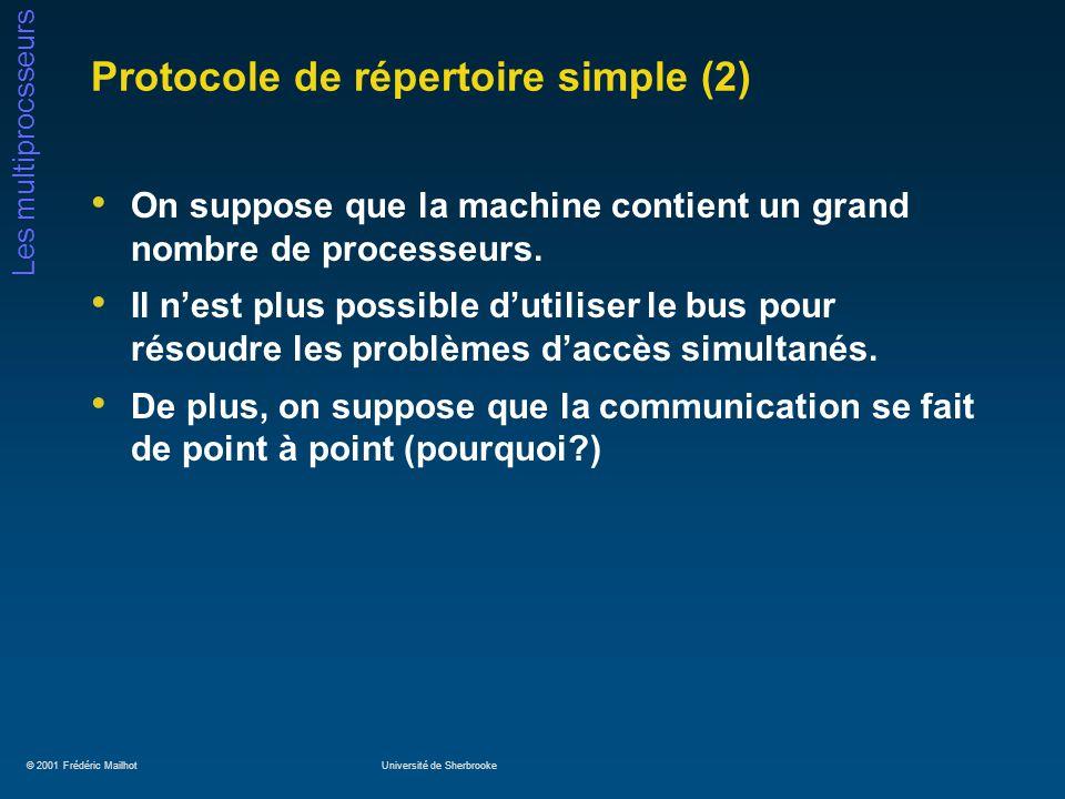 © 2001 Frédéric MailhotUniversité de Sherbrooke Les multiprocsseurs Protocole de répertoire simple (2) On suppose que la machine contient un grand nombre de processeurs.