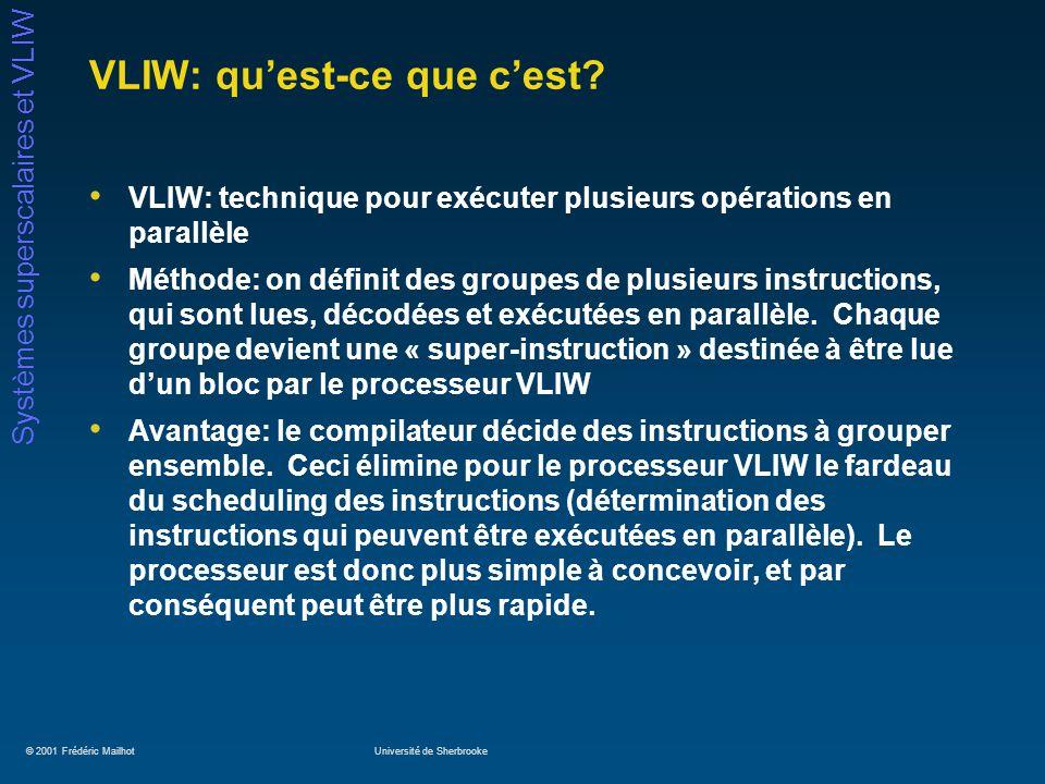 © 2001 Frédéric MailhotUniversité de Sherbrooke Systèmes superscalaires et VLIW VLIW: quest-ce que cest? VLIW: technique pour exécuter plusieurs opéra