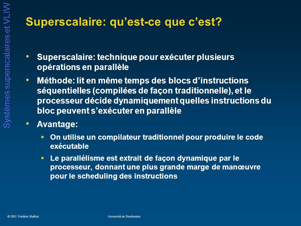© 2001 Frédéric MailhotUniversité de Sherbrooke Systèmes superscalaires et VLIW Superscalaire: quest-ce que cest? Superscalaire: technique pour exécut