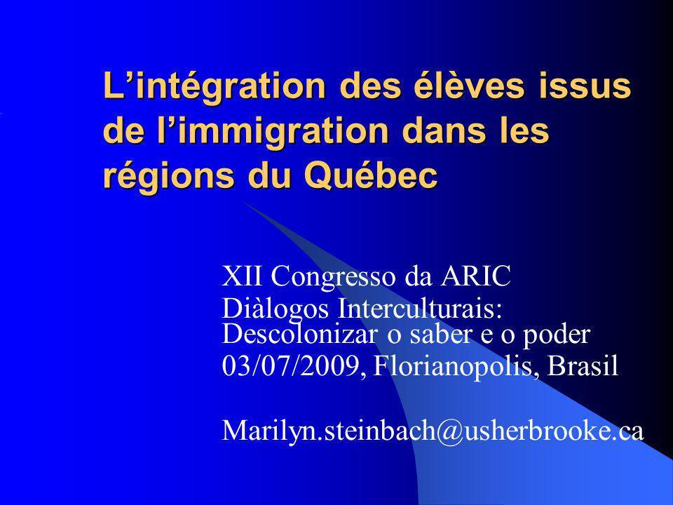 Lintégration des élèves issus de limmigration dans les régions du Québec XII Congresso da ARIC Diàlogos Interculturais: Descolonizar o saber e o poder 03/07/2009, Florianopolis, Brasil Marilyn.steinbach@usherbrooke.ca