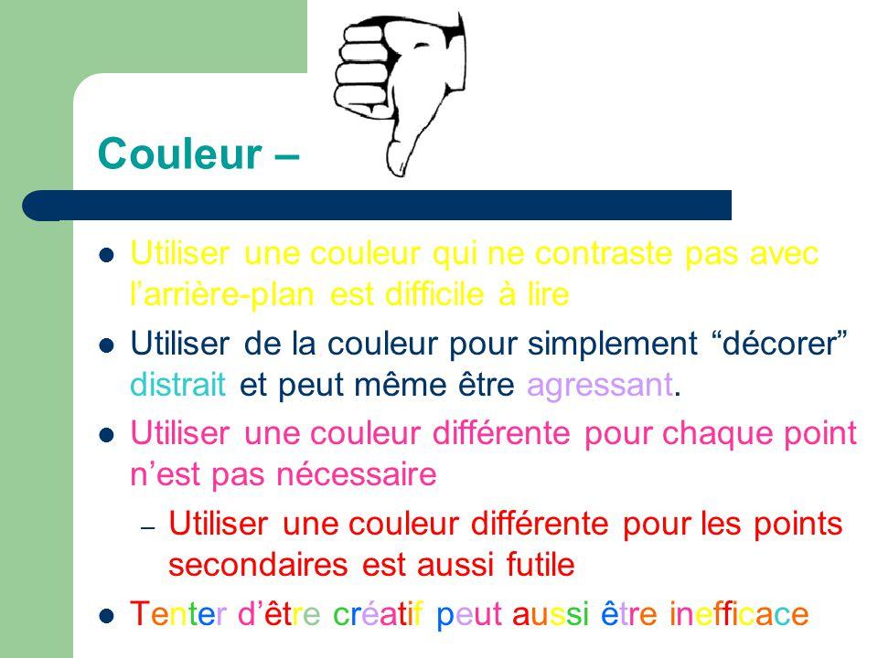 Couleur – Utiliser une couleur décriture qui contraste avec larrière-plan – Ex: bleu sur fond blanc Utiliser la couleur pour renforcer la logique de v