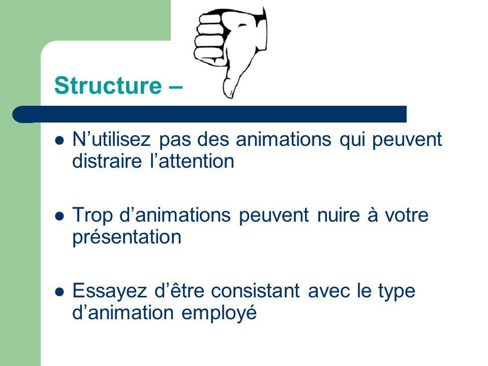 Structure – Présenter un point à la fois: – Aidera vos auditeurs à se concentrer sur ce que vous dites – Empêchera votre auditoire de lire les points