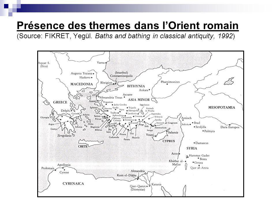 Présence des thermes dans lOrient romain (Source: FIKRET, Yegül. Baths and bathing in classical antiquity, 1992)
