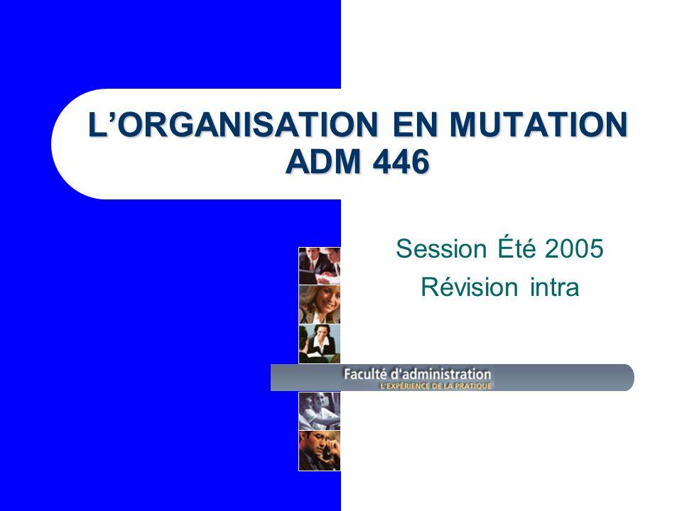 LORGANISATION EN MUTATION ADM 446 Session Été 2005 Révision intra