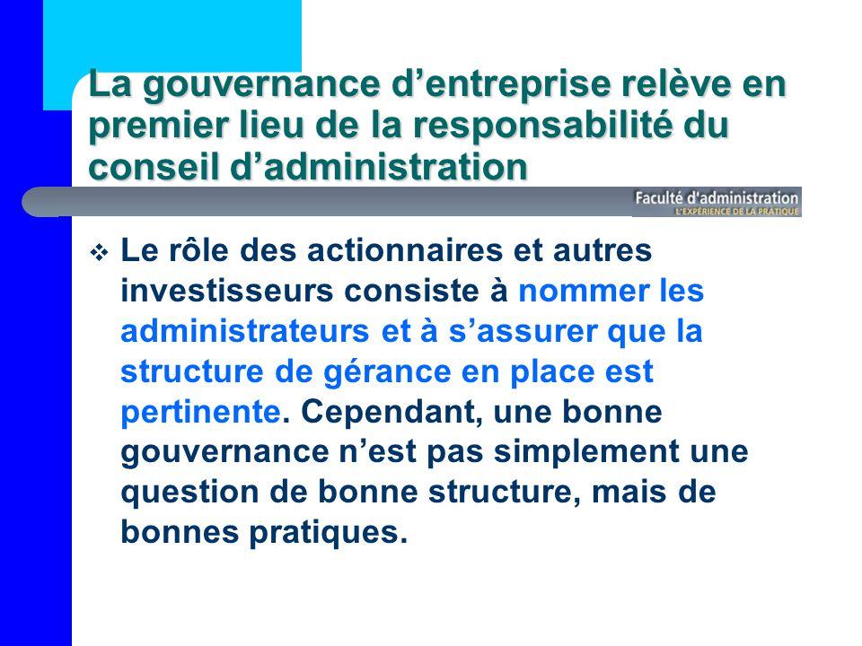 La gouvernance dentreprise relève en premier lieu de la responsabilité du conseil dadministration Le rôle des actionnaires et autres investisseurs consiste à nommer les administrateurs et à sassurer que la structure de gérance en place est pertinente.