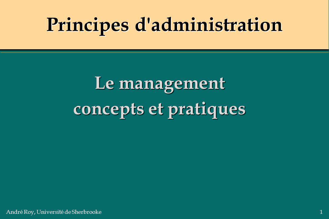 André Roy, Université de Sherbrooke1 Principes d'administration Le management concepts et pratiques