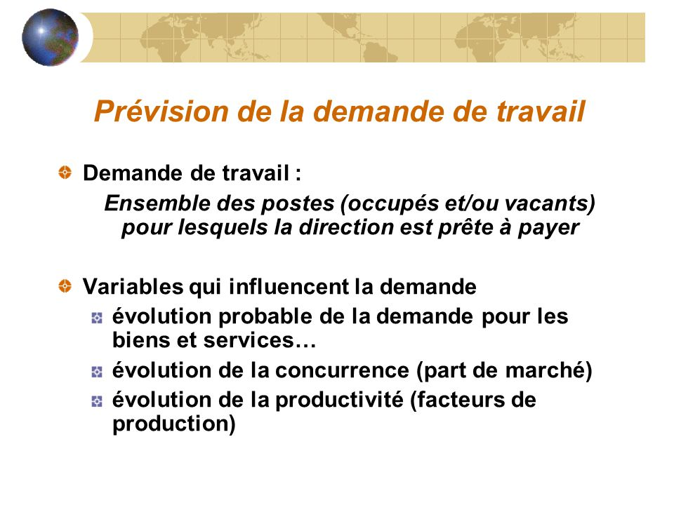 Prévision de la demande de travail Demande de travail : Ensemble des postes (occupés et/ou vacants) pour lesquels la direction est prête à payer Varia