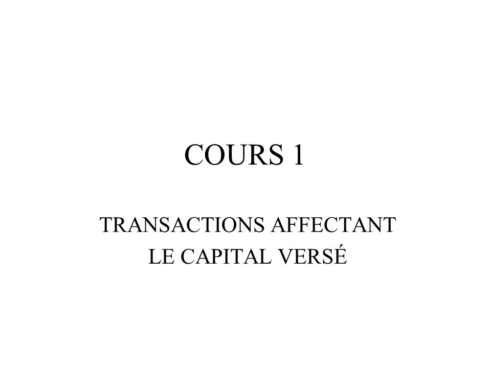 COURS 1 TRANSACTIONS AFFECTANT LE CAPITAL VERSÉ