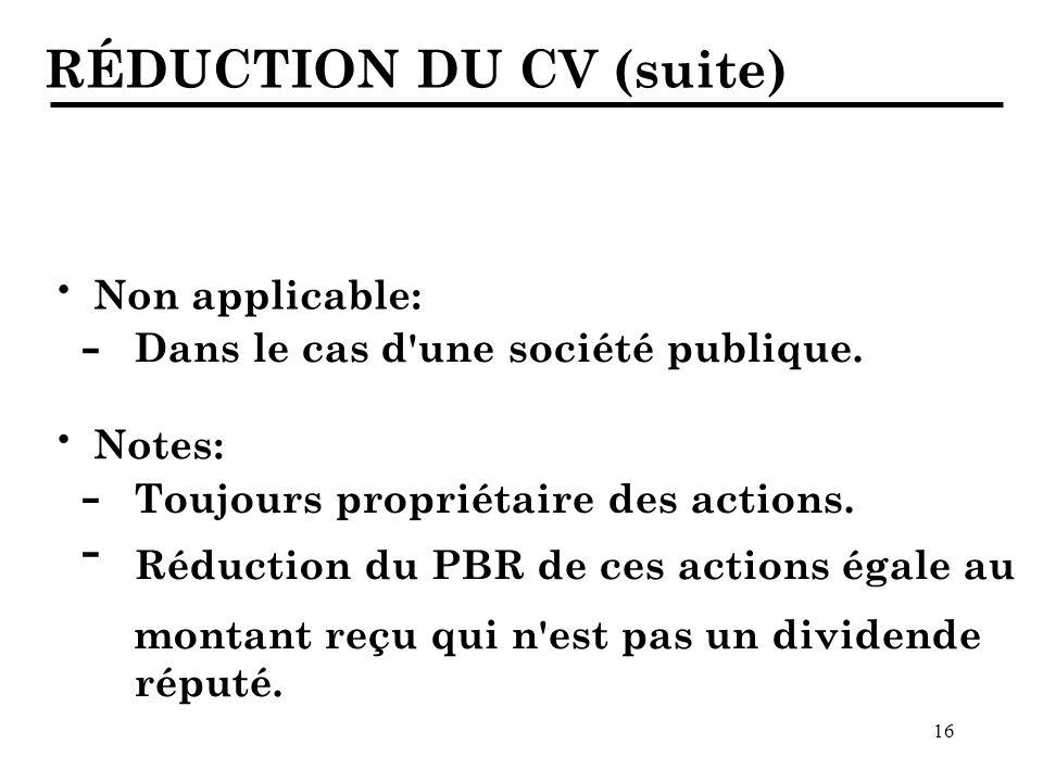 16 RÉDUCTION DU CV (suite) Non applicable: · Dans le cas d une société publique.