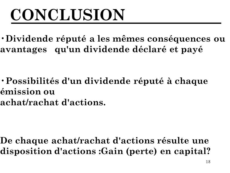 18 CONCLUSION Dividende réputé a les mêmes conséquences ou avantages qu un dividende déclaré et payé Possibilités d un dividende réputé à chaque émission ou achat/rachat d actions.