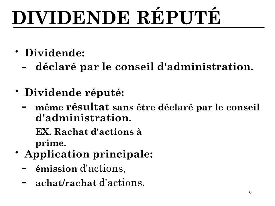 9 DIVIDENDE RÉPUTÉ Dividende: · déclaré par le conseil d administration.
