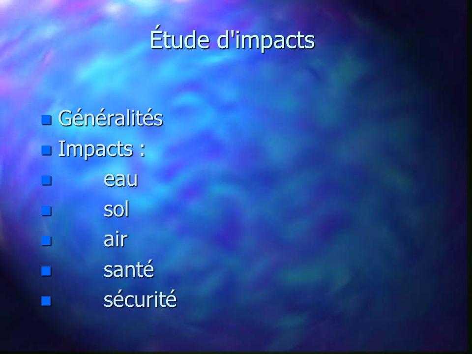 Étude d impacts Généralités n Tout fonctionne en circuit fermé è aucun rejet de produits chimiques.