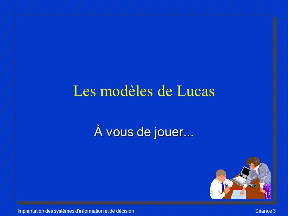 Implantation des systèmes d information et de décisionSéance 3 Les modèles de Lucas À vous de jouer...