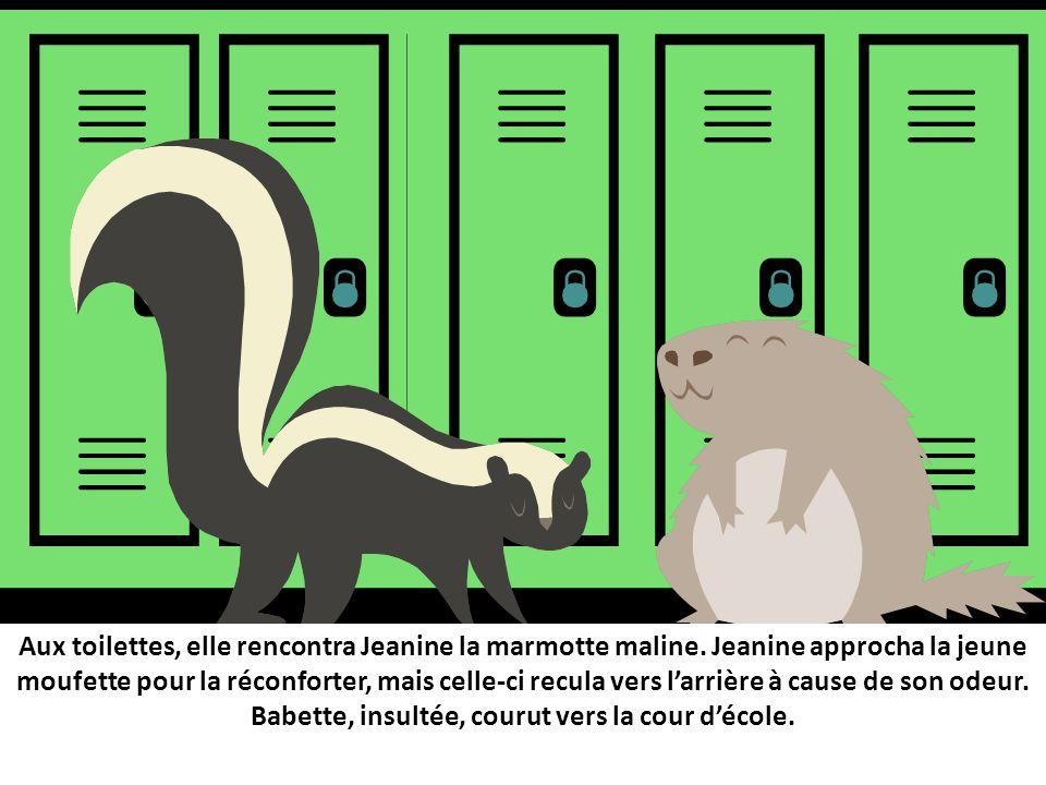 Aux toilettes, elle rencontra Jeanine la marmotte maline.
