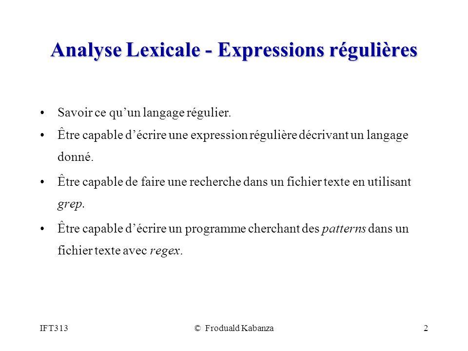 IFT313© Froduald Kabanza2 Analyse Lexicale - Expressions régulières Savoir ce quun langage régulier. Être capable décrire une expression régulière déc