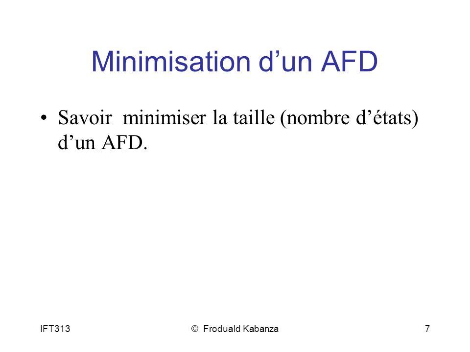 IFT313© Froduald Kabanza7 Minimisation dun AFD Savoir minimiser la taille (nombre détats) dun AFD.