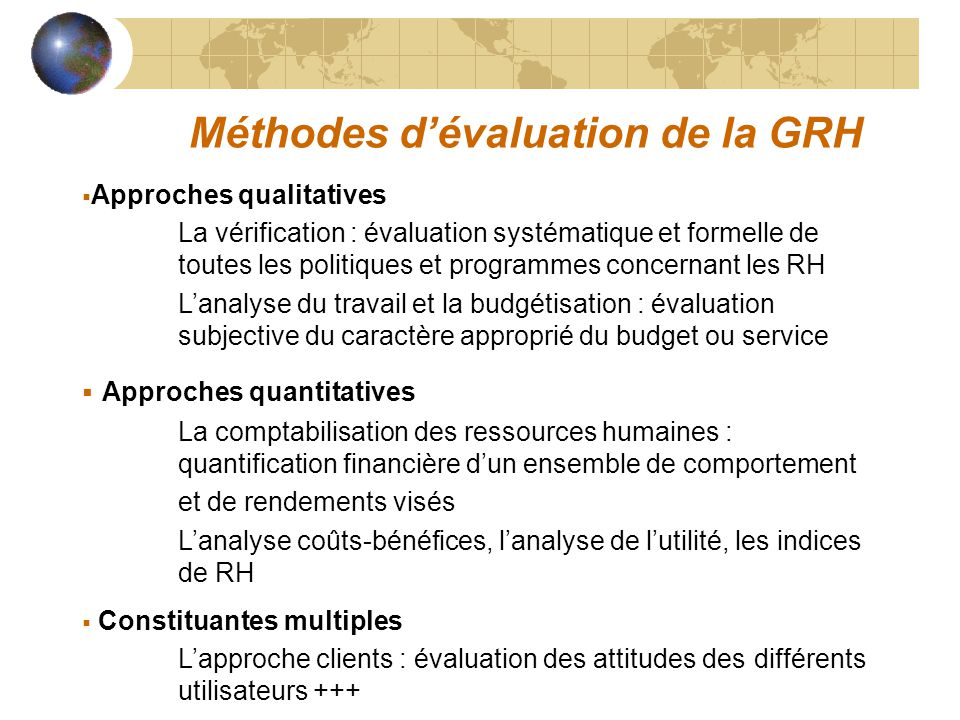 Méthodes dévaluation de la GRH Approches qualitatives La vérification : évaluation systématique et formelle de toutes les politiques et programmes con