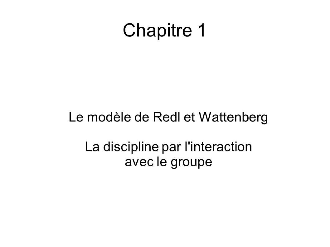 Chapitre 1 Le modèle de Redl et Wattenberg La discipline par l'interaction avec le groupe
