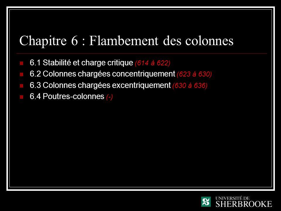 Chapitre 6 : Flambement des colonnes 6.1 Stabilité et charge critique (614 à 622) 6.2 Colonnes chargées concentriquement (623 à 630) 6.3 Colonnes chargées excentriquement (630 à 636) 6.4 Poutres-colonnes (-)