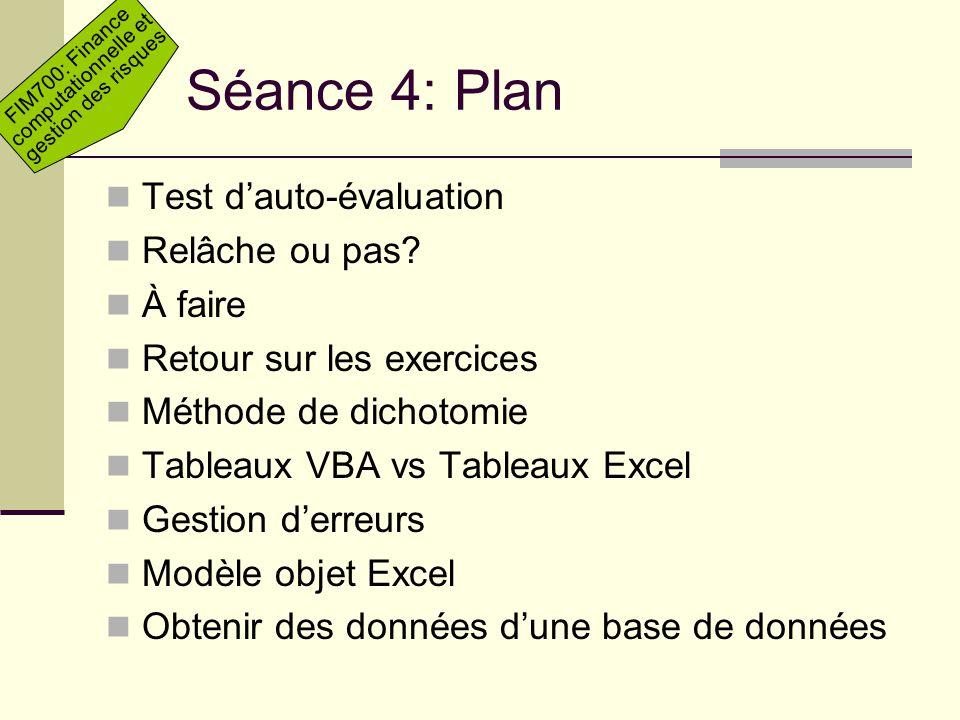 FIM700: Finance computationnelle et gestion des risques Séance 4: Plan Test dauto-évaluation Relâche ou pas? À faire Retour sur les exercices Méthode
