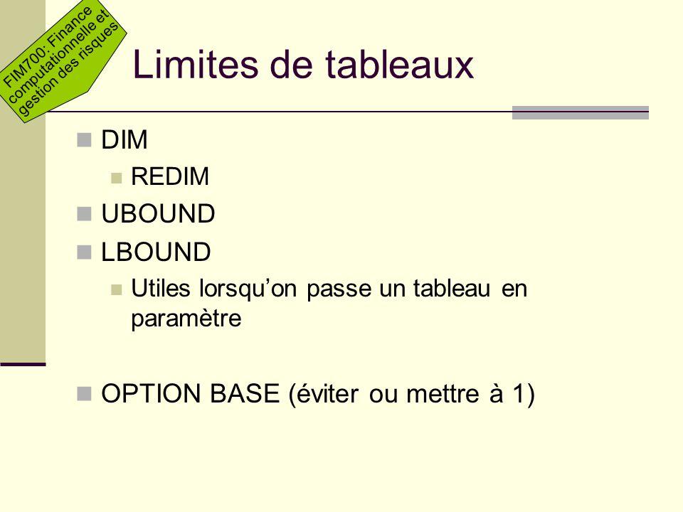 FIM700: Finance computationnelle et gestion des risques Limites de tableaux DIM REDIM UBOUND LBOUND Utiles lorsquon passe un tableau en paramètre OPTI