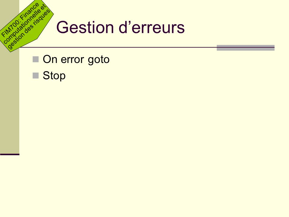 FIM700: Finance computationnelle et gestion des risques Gestion derreurs On error goto Stop