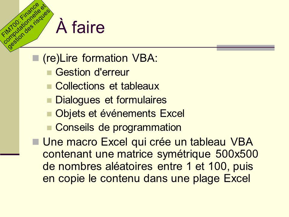 FIM700: Finance computationnelle et gestion des risques À faire (re)Lire formation VBA: Gestion d'erreur Collections et tableaux Dialogues et formulai