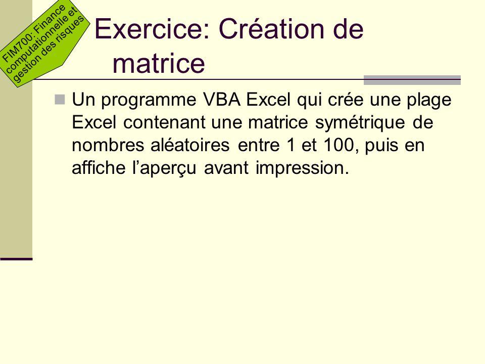 FIM700: Finance computationnelle et gestion des risques Exercice: Création de matrice Un programme VBA Excel qui crée une plage Excel contenant une ma