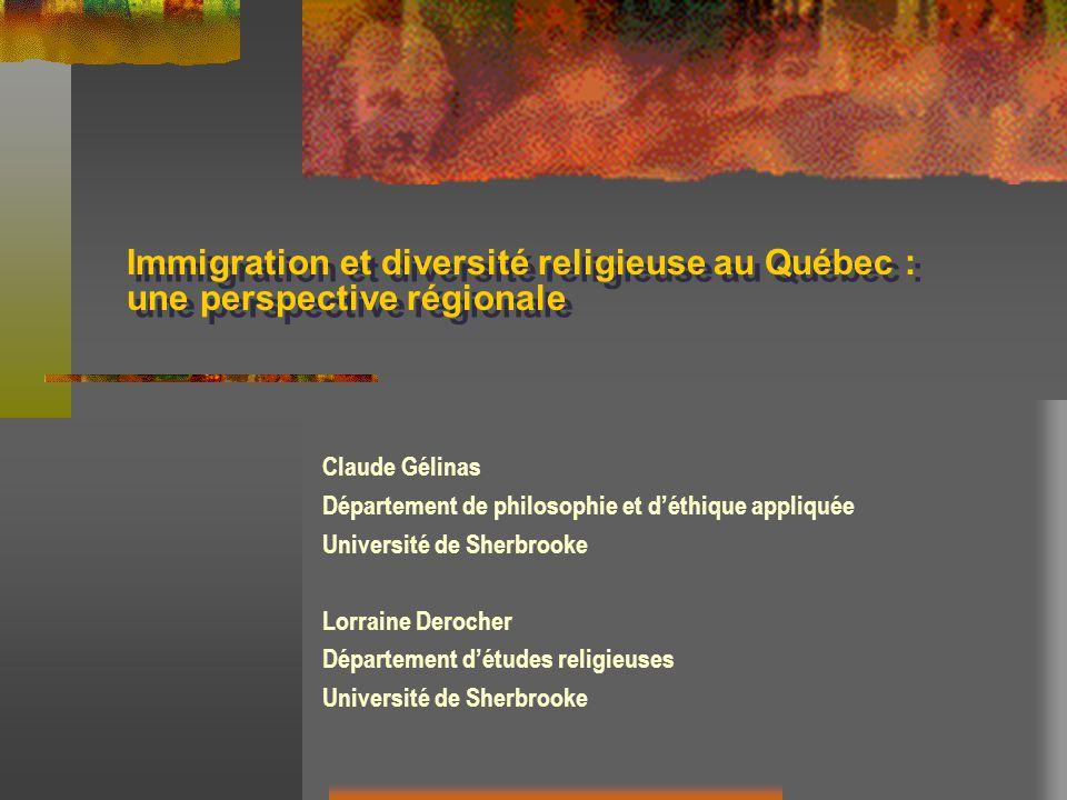 Immigration et diversité religieuse au Québec : une perspective régionale Claude Gélinas Département de philosophie et déthique appliquée Université de Sherbrooke Lorraine Derocher Département détudes religieuses Université de Sherbrooke