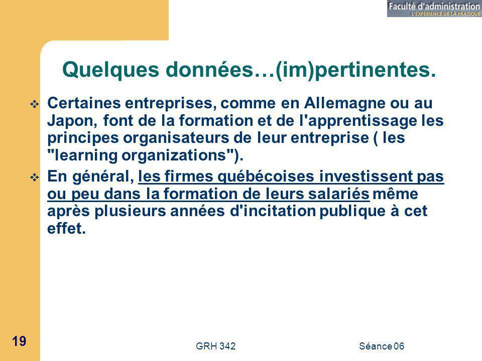 GRH 342Séance 06 19 Quelques données…(im)pertinentes.