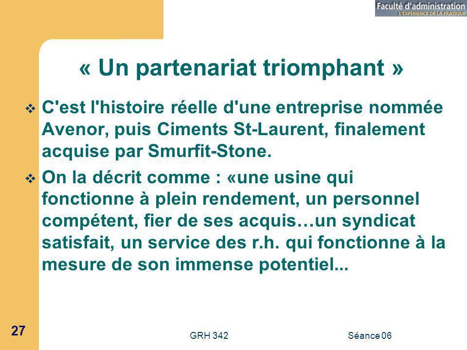GRH 342Séance 06 27 « Un partenariat triomphant » C est l histoire réelle d une entreprise nommée Avenor, puis Ciments St-Laurent, finalement acquise par Smurfit-Stone.