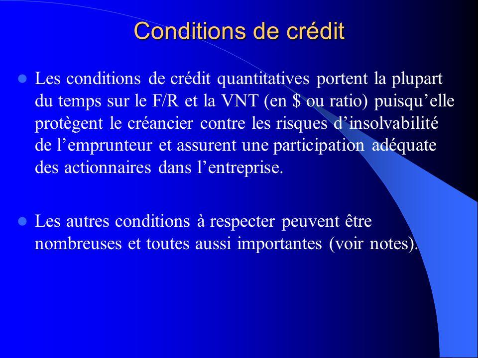 Conditions de crédit Les conditions de crédit quantitatives portent la plupart du temps sur le F/R et la VNT (en $ ou ratio) puisquelle protègent le c