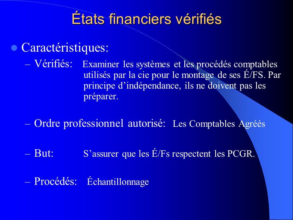 États financiers vérifiés Caractéristiques: – Vérifiés: Examiner les systèmes et les procédés comptables utilisés par la cie pour le montage de ses É/
