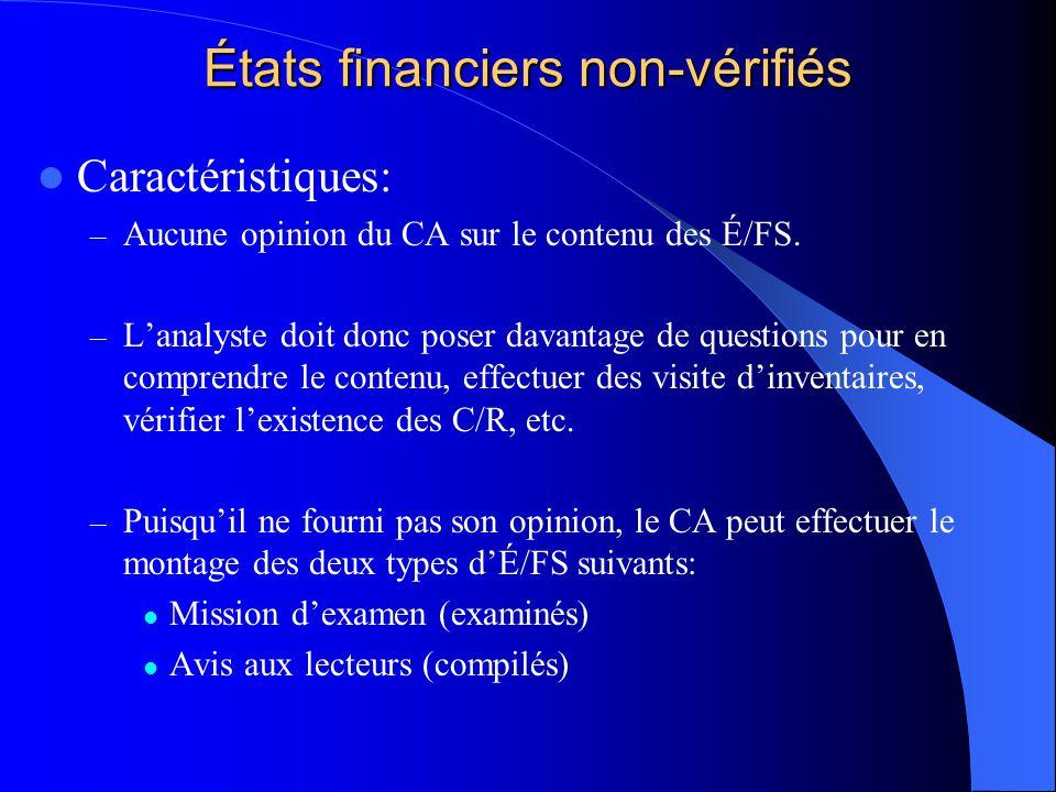États financiers non-vérifiés Caractéristiques: – Aucune opinion du CA sur le contenu des É/FS. – Lanalyste doit donc poser davantage de questions pou
