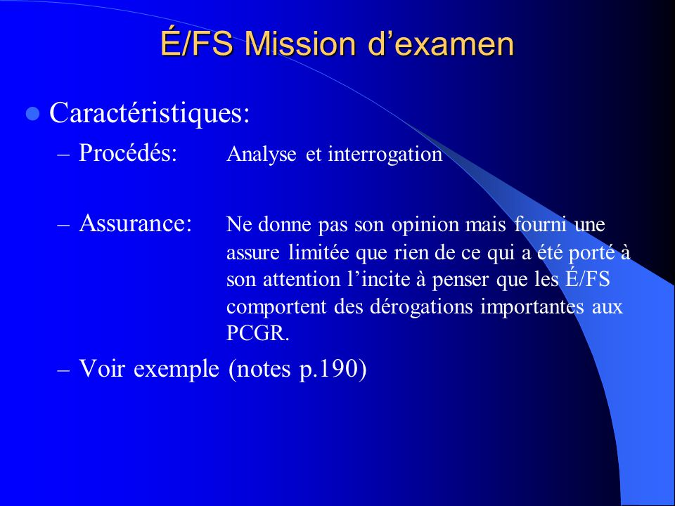 É/FS Mission dexamen Caractéristiques: – Procédés: Analyse et interrogation – Assurance: Ne donne pas son opinion mais fourni une assure limitée que r