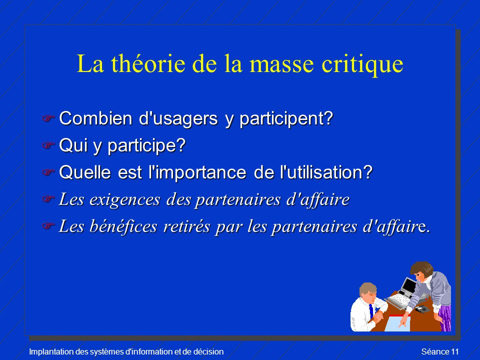 Implantation des systèmes d information et de décisionSéance 11 La théorie de la masse critique F Combien d usagers y participent.