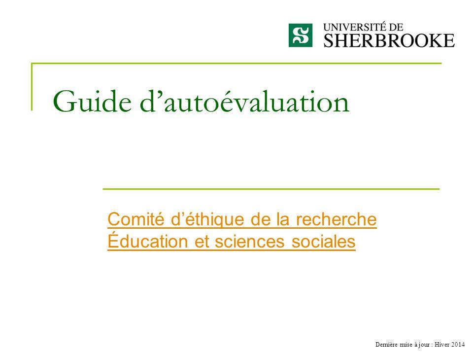 Guide dautoévaluation Comité déthique de la recherche Éducation et sciences sociales Dernière mise à jour : Hiver 2014