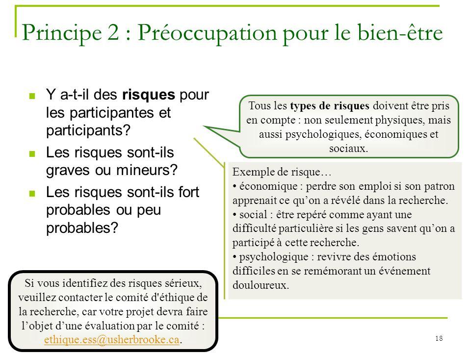 18 Principe 2 : Préoccupation pour le bien-être Y a-t-il des risques pour les participantes et participants? Les risques sont-ils graves ou mineurs? L