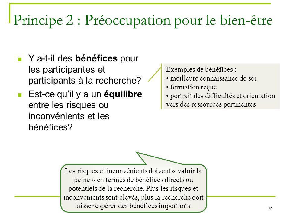 20 Principe 2 : Préoccupation pour le bien-être Y a-t-il des bénéfices pour les participantes et participants à la recherche? Est-ce quil y a un équil