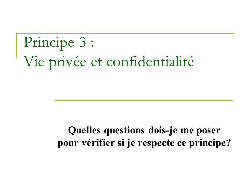Principe 3 : Vie privée et confidentialité Quelles questions dois-je me poser pour vérifier si je respecte ce principe?