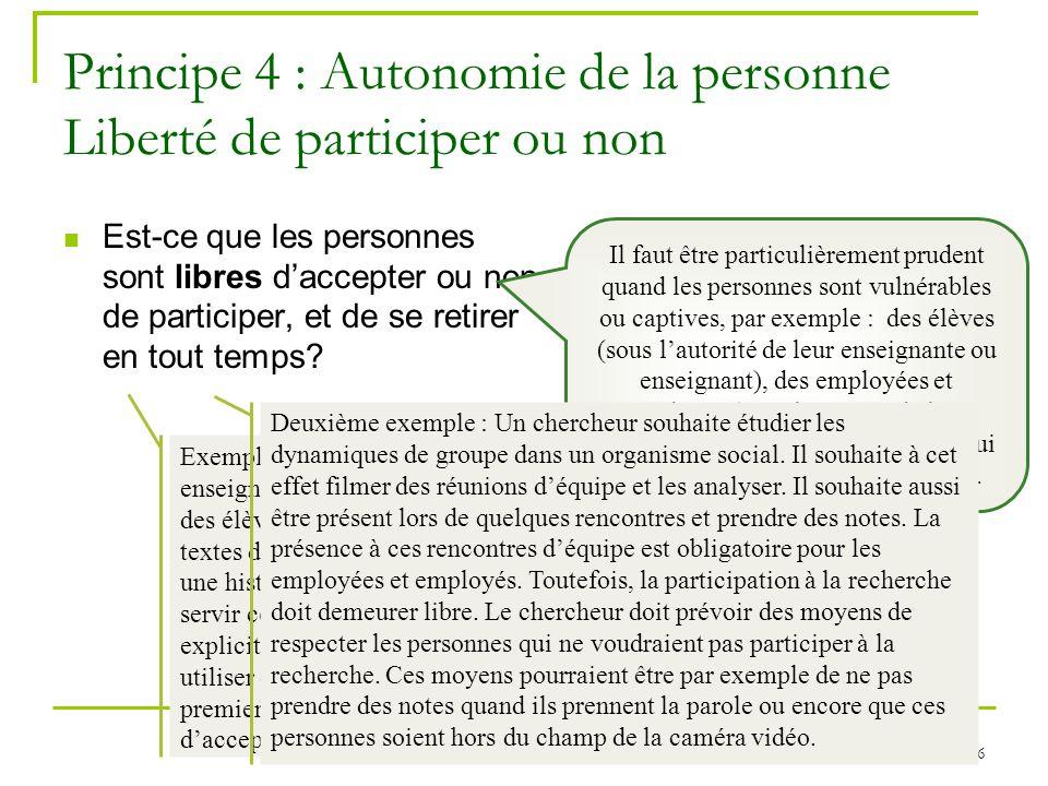 26 Principe 4 : Autonomie de la personne Liberté de participer ou non Est-ce que les personnes sont libres daccepter ou non de participer, et de se re